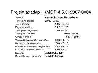 Projekt adatlap - KMOP-4.5.3.-2007-0004