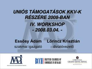 UNIÓS TÁMOGATÁSOK KKV-K RÉSZÉRE 2008-BAN IV. WORKSHOP - 2008.03.04. -