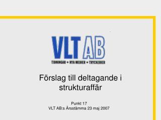 Punkt 17  VLT AB:s Årsstämma 23 maj 2007