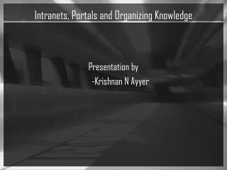 Intranets, Portals and Organizing Knowledge