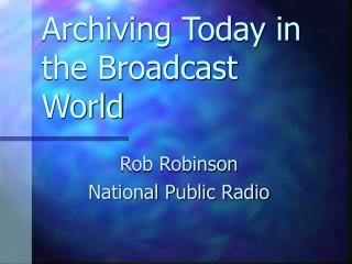 Archiving Today in the Broadcast World