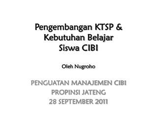 Pengembangan  KTSP &  Kebutuhan Belajar Siswa  CIBI Oleh Nugroho