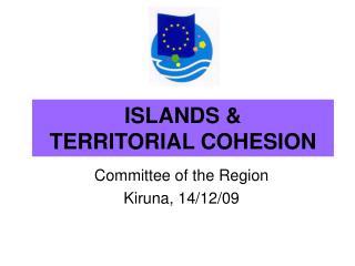 ISLANDS &  TERRITORIAL COHESION