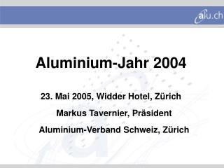 Aluminium-Jahr 2004