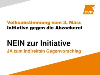 Volksabstimmung vom 3. März  Initiative gegen die  Abzockerei NEIN  zur Initiative