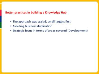 Better practices in building a Knowledge Hub The approach was scaled, small targets first