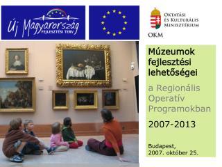 Múzeumok fejlesztési lehetőségei  a Regionális Operatív Programokban 2007-2013