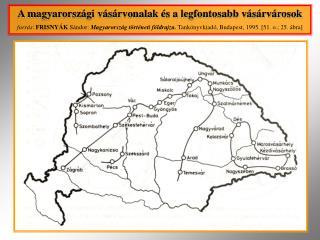 A magyarországi vásárvonalak és a legfontosabb vásárvárosok
