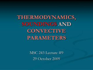 THERMODYNAMICS, SOUNDINGS AND CONVECTIVE PARAMETERS