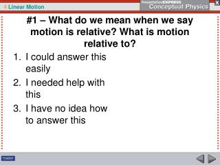 #1 – What do we mean when we say motion is relative? What is motion relative to?