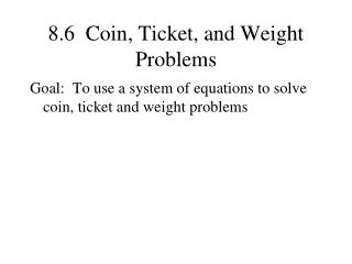 8.6  Coin, Ticket, and Weight Problems