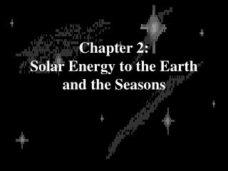 Chapter 2: Solar Energy to the Earth  and the Seasons