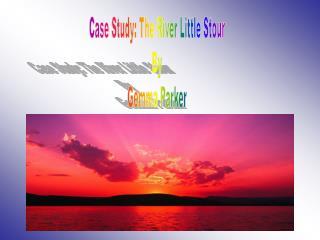 Case Study: The River Little Stour By Gemma Parker
