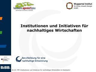 Institutionen und Initiativen für nachhaltiges Wirtschaften