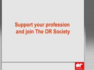 Support your profession  and join The OR Society