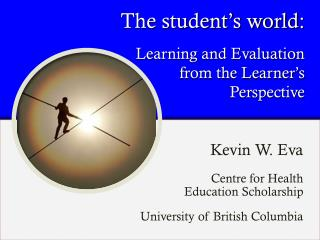 The student�s world: Learning and Evaluation  from the Learner�s Perspective