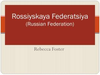 Rossiyskaya Federatsiya  (Russian Federation)