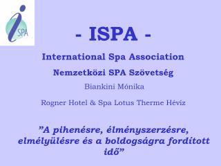 - ISPA - International Spa Association Nemzetközi SPA Szövetség  Biankini Mónika