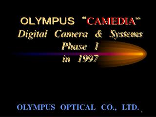 "OLYMPUS "" CAMEDIA "" Digital Camera & Systems Phase 1 in 1997"