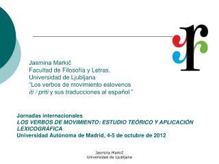 Jasmina Markič Facultad de Filosofía y Letras, Universidad de Ljubljana