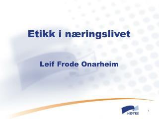Etikk i n�ringslivet Leif Frode Onarheim
