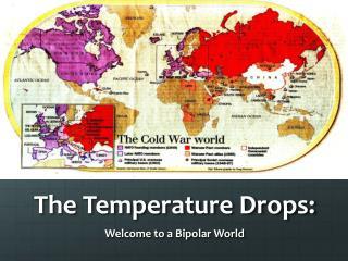 The Temperature Drops: