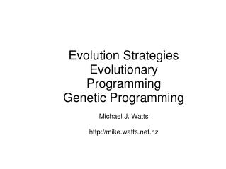 Evolution Strategies Evolutionary Programming  Genetic Programming Michael J. Watts
