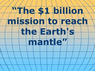 """The $1 billion mission to reach the Earth's mantle"""