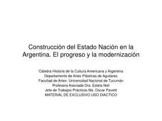 Construcción del Estado Nación en la Argentina. El progreso y la modernización