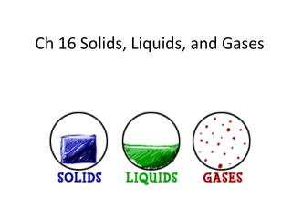 Ch  16 Solids, Liquids, and Gases