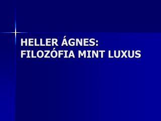 HELLER ÁGNES: FILOZÓFIA MINT LUXUS