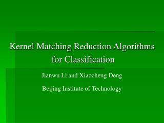 Kernel Matching Reduction Algorithms  for Classification Jianwu Li and Xiaocheng Deng