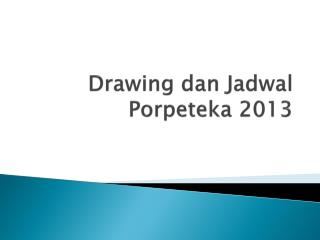 Drawing dan Jadwal Porpeteka  2013