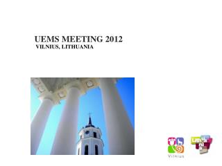 UEMS MEETING 201 2 VILNIUS, LITHUANIA