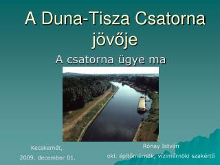 A Duna-Tisza Csatorna jövője
