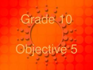 Grade 10 Objective 5