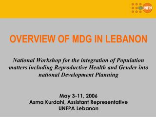 OVERVIEW OF MDG IN LEBANON  National Workshop for the integration of Population matters including Reproductive Health an