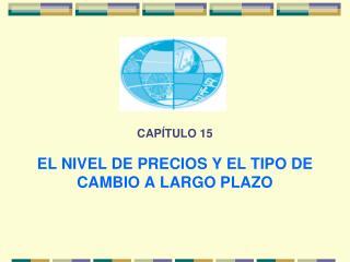 CAP TULO 15  EL NIVEL DE PRECIOS Y EL TIPO DE CAMBIO A LARGO PLAZO