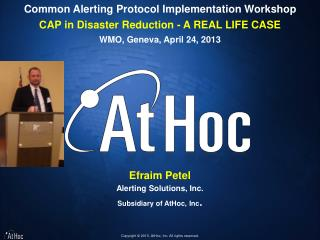 Common Alerting Protocol Implementation Workshop CAP in Disaster Reduction - A REAL LIFE CASE
