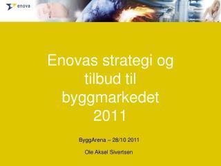 Enovas strategi og tilbud til byggmarkedet 2011