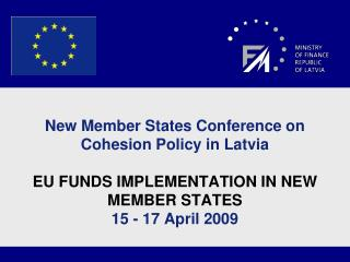 New Member States Conference on Cohesion Policy in Latvia  EU FUNDS IMPLEMENTATION IN NEW MEMBER STATES 15 - 17 April 20