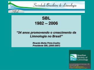 """SBL   1982 – 2006 """"24 anos promovendo o crescimento da  Limnologia no Brasil"""""""