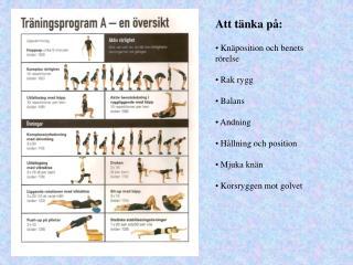 Att tänka på:  Knäposition och benets rörelse  Rak rygg  Balans  Andning  Hållning och position