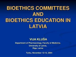 BIOETHICS COMMITTEES AND  BIOETHICS EDUCATION IN LATVIA
