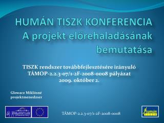 HUMÁN TISZK KONFERENCIA A projekt előrehaladásának bemutatása