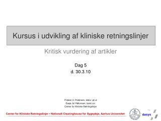 Kursus i udvikling af kliniske retningslinjer Kritisk vurdering af artikler Dag 5 d. 30.3.10