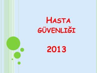 Hasta      güvenliği 2013
