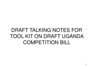 DRAFT TALKING NOTES FOR TOOL KIT ON DRAFT UGANDA COMPETITION BILL