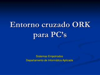 Entorno cruzado ORK para PC's