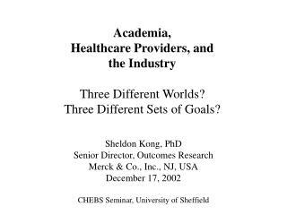 Sheldon Kong, PhD Senior Director, Outcomes Research Merck & Co., Inc., NJ, USA December 17, 2002